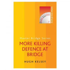 More Killing Defence at Bridge by Hugh Kelsey