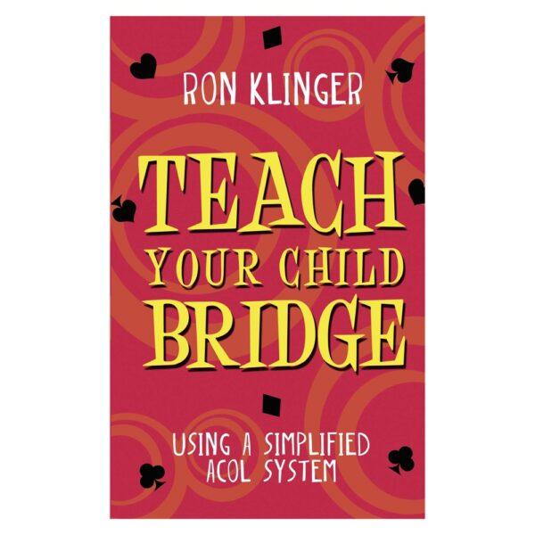 Teach your Child Bridge by Ron Klinger