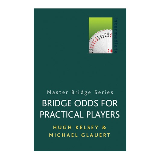 Bridge Odds for Practical Players by Hugh Kelsey and Michael Glauert