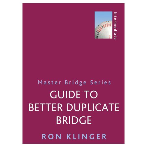 Guide to Better Duplicate Bridge by Ron Klinger