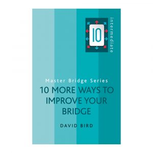 10 More Ways to Improve Your Bridge by David Bird