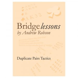 Bridge Lessons - Duplicate Pairs Tactics by Andrew Robson