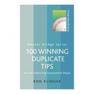 100 Winning Duplicate Tips - For the Improving Tournament Player by Ron Klinger Master Bridge Series