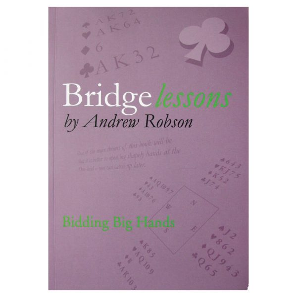 Bridge Lessons - Bidding Big Hands by Andrew Robson