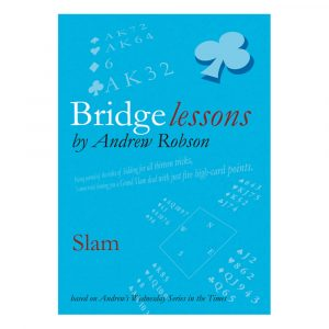 Bridge Lessons - Slam by Andrew Robson