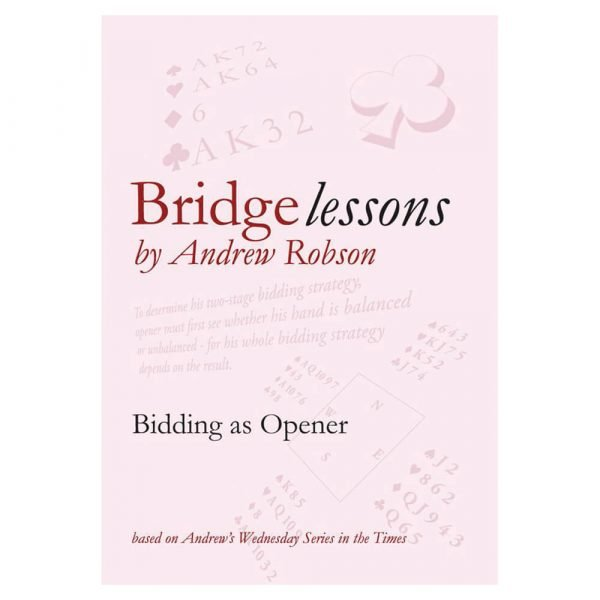 Bridge Lessons - Bidding as Opener by Andrew Robson