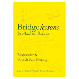 Bridge Lessons - Responder & Fourth Suit Forcing by Andrew Robson