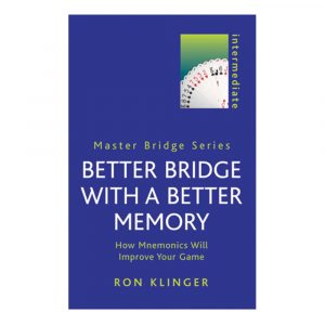 Better Bridge with a Better Memory - How Mnemonics will Improve your Game by Ron Klinger